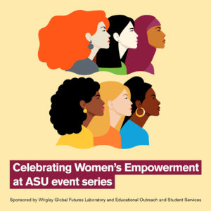 Celebrating Women's Empowerment at ASU: Launching the WE Empower UN SDG Challenge 2021